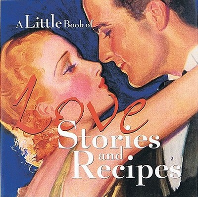 A Little Book of Love Stories and Recipes - Tabori, Lena (Editor)