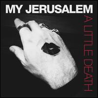 A  Little Death - My Jerusalem