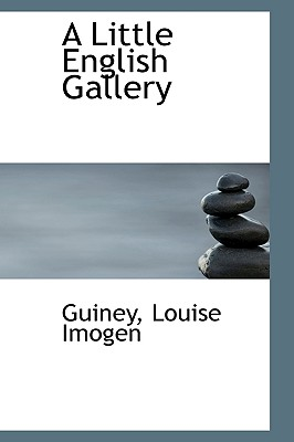 A Little English Gallery - Imogen, Guiney Louise