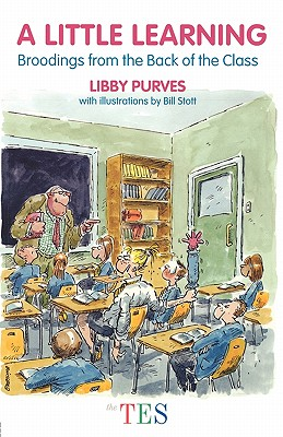 A Little Learning: Broodings from the Back of the Class - Purves, Libby