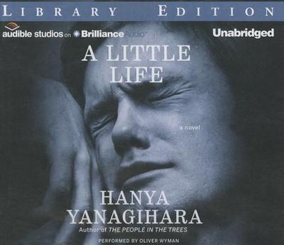 A Little Life - Yanagihara, Hanya, and Wyman, Oliver (Read by)