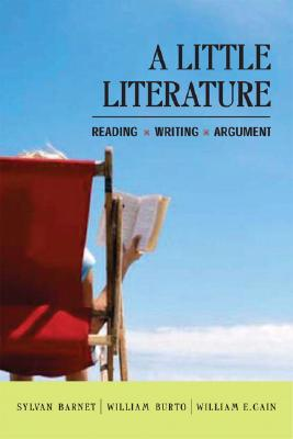 A Little Literature: Reading, Writing, Argument - Barnet, Sylvan, and Burto, William, and Cain, William E
