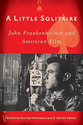 A Little Solitaire: John Frankenheimer and American Film - Pomerance, Murray (Editor), and Palmer, R Barton (Introduction by), and Bell-Metereau, Rebecca (Contributions by)