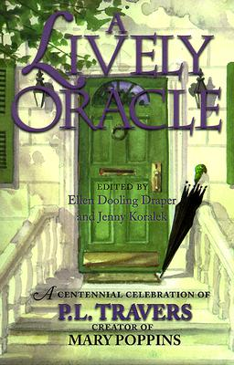 A Lively Oracle: A Centennial Celebration of P.L. Travers, Creator of Mary Poppins - Draper, Ellen Dooling (Editor), and Koralek, Jenny (Editor)