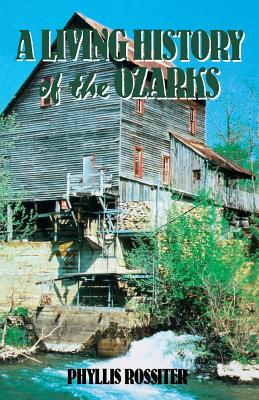A Living History of the Ozarks - Rossiter, Phyllis