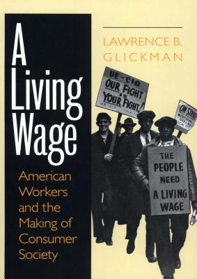 A Living Wage: American Workers and the Making of Consumer Society -