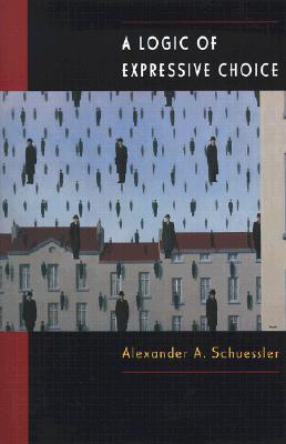 A Logic of Expressive Choice - Schuessler, Alexander A