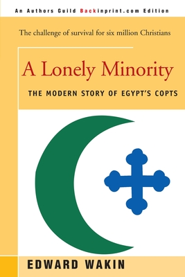 A Lonely Minority: The Modern Story of Egypt's Copts - Wakin, Edward, Ph.D.
