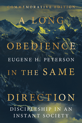 A Long Obedience in the Same Direction: Discipleship in an Instant Society - Peterson, Eugene H, and Peterson, Leif (Preface by)