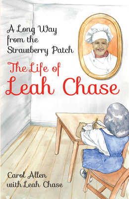 A Long Way from the Strawberry Patch: The Life of Leah Chase - Allen, Carol, and Chase, Leah