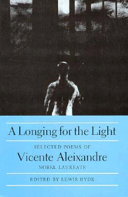 A Longing for the Light - Aleixandre, Vicente, and Aleixandre, Vincente, and Hyde, Lewis (Editor)