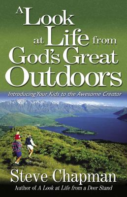 A Look at Life from God's Great Outdoors: Introducing Your Kids to the Awesome Creator - Chapman, Steven Curtis