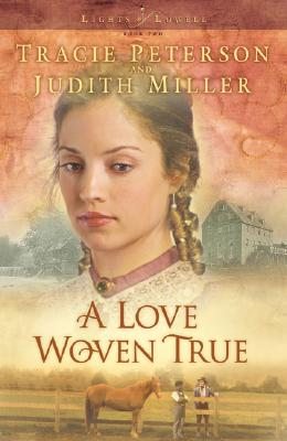 A Love Woven True - Peterson, Tracie, and Miller, Judith