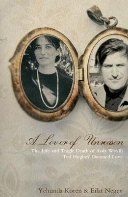 A Lover of Unreason: The Life and Tragic Death of Assia Wevill - Koren, Yehuda