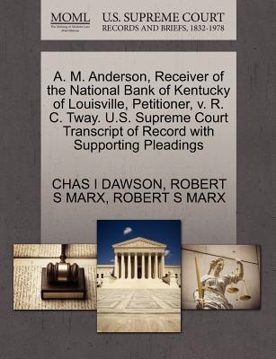 A. M. Anderson, Receiver of the National Bank of Kentucky of Louisville, Petitioner, V. R. C. Tway. U.S. Supreme Court Transcript of Record with Supporting Pleadings - Dawson, Chas I, and Marx, Robert S