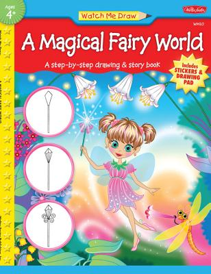 A Magical Fairy World: A Step-By-Step Drawing & Story Book -