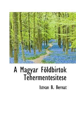 A Magyar F Ldbirtok Tehermentesit Se - Bernt, Istvn B, and Bern T, Istv N B