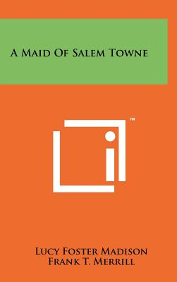A Maid of Salem Towne - Madison, Lucy Foster