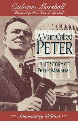 A Man Called Peter: The Story of Peter Marshall - Marshall, Catherine, and Marshall, Peter, MD, MPH (Foreword by)