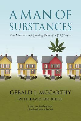 A Man of Substances: The Misdeeds and Growing Pains of a Pot Pioneer - Gerald J McCarthy with David Partridge, J McCarthy with David Partridge