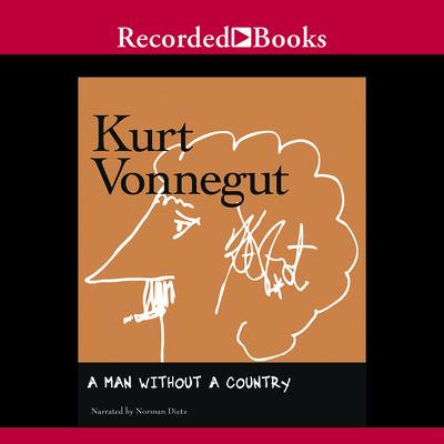 A Man Without a Country - Vonnegut, Kurt, and Dietz, Norman (Narrator)