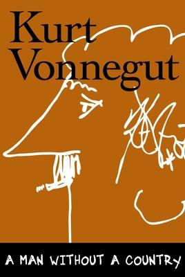 A Man Without a Country - Vonnegut, Kurt, Jr., and Simon, Dan (Editor), and Simon, Daniel (Editor)