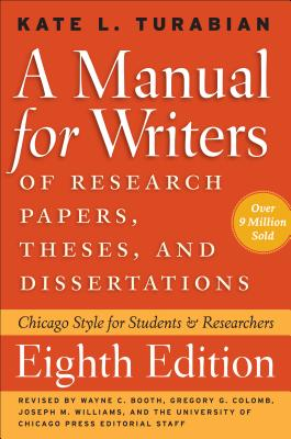 A Manual for Writers of Research Papers, Theses, and Dissertations: Chicago Style for Students and Researchers - Turabian, Kate L., and Booth, Wayne C. (Revised by), and Colomb, Gregory G. (Revised by)