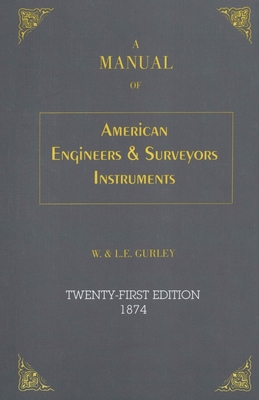 A Manual of American Engineers & Surveyors Instruments - W & LE Gurley
