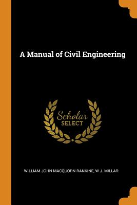 A Manual of Civil Engineering - Rankine, William John Macquorn, and Millar, W J