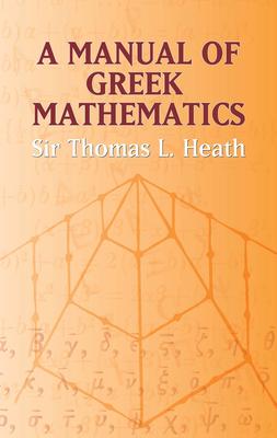 A Manual of Greek Mathematics - Heath, Sir Thomas L