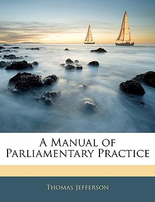 A Manual of Parliamentary Practice - Jefferson, Thomas