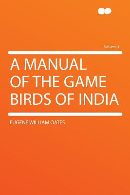 A Manual of the Game Birds of India Volume 1 - Oates, Eugene William