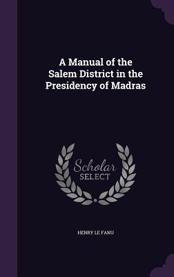 A Manual of the Salem District in the Presidency of Madras - Le Fanu, Henry