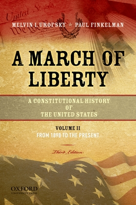 A March of Liberty: A Constitutional History of the United States, Volume 2, from 1898 to the Present - Urofsky, Melvin, and Finkelman, Paul