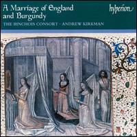A Marriage of England and Burgundy - Binchois Consort; Christopher Watson (tenor); Damian O'Keeffe (baritone); Fergus McLusky (alto); James Gilchrist (tenor);...