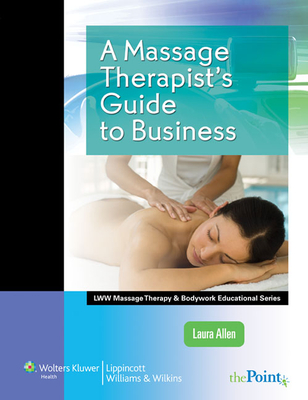 A Massage Therapist's Guide to Business - Allen, Laura