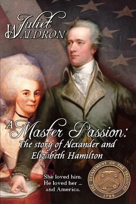 A Master Passion, the Story of Alexander and Elizabeth Hamilton - Waldron, Juliet