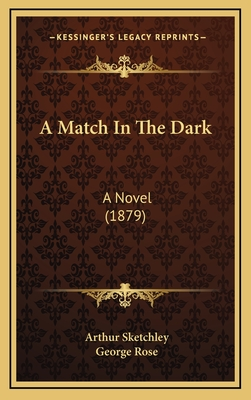 A Match in the Dark: A Novel (1879) - Sketchley, Arthur, and Rose, George
