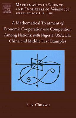 A Mathematical Treatment of Economic Cooperation and Competition Among Nations: With Nigeria, USA, UK, China, and Middle East Examples - Chukwu, E N