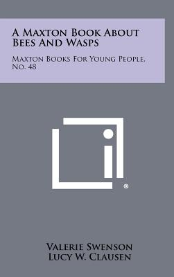 A Maxton Book about Bees and Wasps: Maxton Books for Young People, No. 48 - Swenson, Valerie