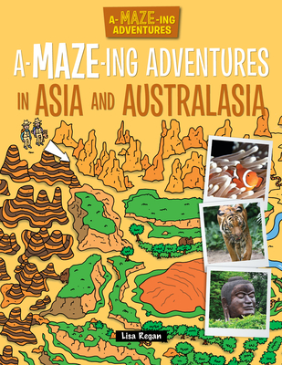 A-Maze-Ing Adventures in Asia and Australasia - Regan, Lisa