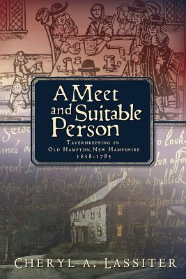 A Meet and Suitable Person: Tavernkeeping in Old Hampton, New Hampshire 1638-1783 - Lassiter, Cheryl A