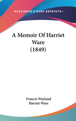 A Memoir of Harriet Ware (1849) - Wayland, Francis, and Ware, Harriet