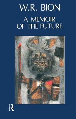 A Memoir of the Future: Volumes I, II, & III - Bion, Wilfred R