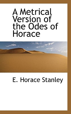 A Metrical Version of the Odes of Horace - Stanley, E Horace