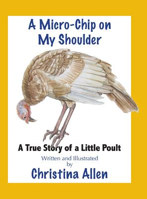 A Micro-Chip on My Shoulder: A True Story of a Little Poult - Allen, Christina
