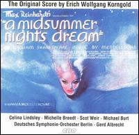 A Midsummer Night's Dream: The Original Score by Erich Wolfgang Korngold - Celina Lindsley (soprano); Michael Burt (bass); Michelle Breedt (mezzo-soprano); Scot Weir (tenor);...
