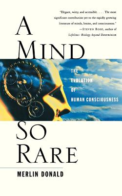 A Mind So Rare: The Evolution of Human Consciousness - Donald, Merlin
