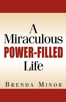 A Miraculous Power-Filled Life - Minor, Brenda