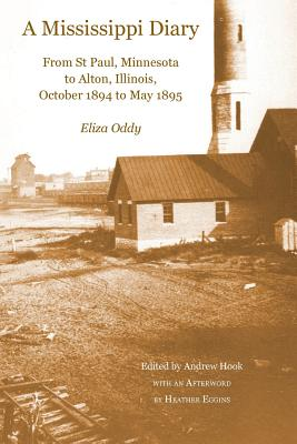 A Mississippi Diary: From St Paul, Minnesota to Alton, Illinois, October 1894 to May 1895 - Oddy, Eliza, and Hook, Andrew Professor (Editor), and Eggins, Heather (Afterword by)